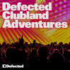 Defected Clubland Adventures - 10 Years In The House Volume 2