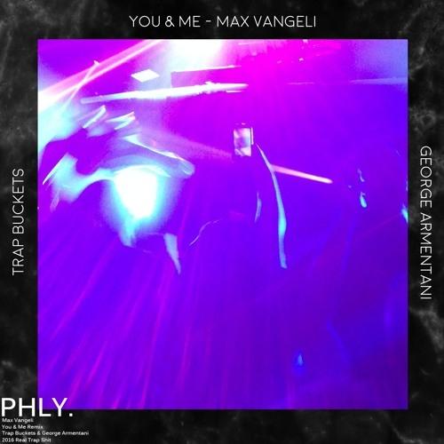 Max Vangeli – You & Me (George Armentani & Trap Buckets Remix)