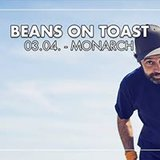 Beans On Toast at Monarch