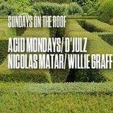 Sundays on The Roof | Acid Mondays/ D'Julz/ Nicolas Matar/ Willie Graff
