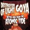 Goya / Destroyer Of Light / Ikaray / tba