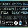 Shake! x Lit City Rave: DJ Deeon, J-Cush, DJ TiGa, Blay Vision