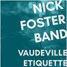 NICK FOSTER BAND (RELEASE)-VAUDEVILLE ETIQUETTE-OLD COAST