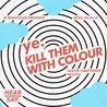 HEAR/SAY: YE. & KILL THEM WITH COLOUR