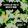 Caterpillar Trax V3 (Mixed by Brow)