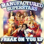 MANUFACTURED SUPERSTARS RELEASE 'FREAK ON YOU'
