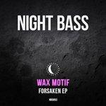 Wax Motif releases 'Forsaken' EP